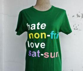 Hate Mon-Fri LOVE Sat-Sun Fun T-Shirt (Green)